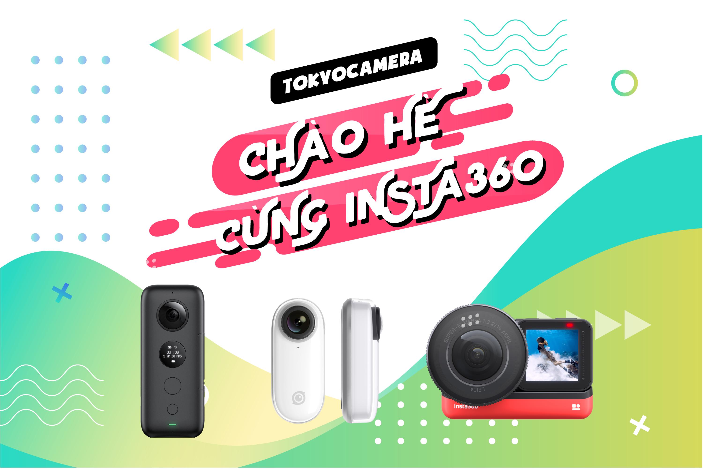 CHÀO HÈ CÙNG INSTA360